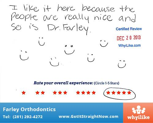 Farley Orthodontics review by Karsen L. in The Woodlands, TX on December 20, 2013