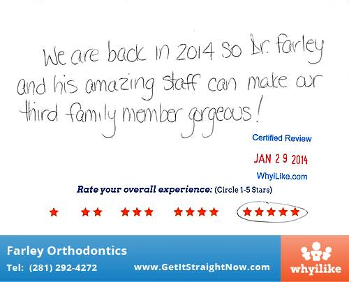 Farley Orthodontics review by Dina C. in The Woodlands, TX on January 29, 2014