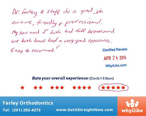 Farley Orthodontics review by Jim R. in The Woodlands, TX on April 24, 2014