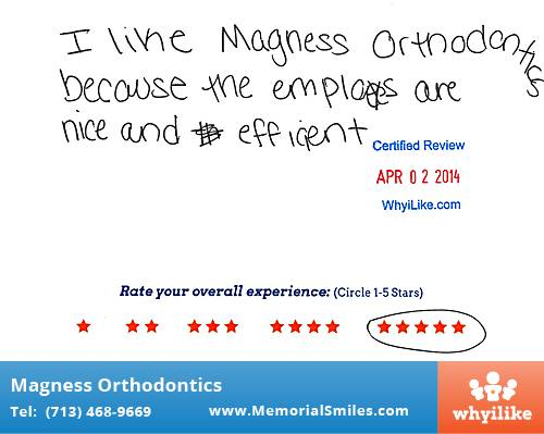 Magness Orthodontics review by Avery N. in Houston, TX on April 02, 2014